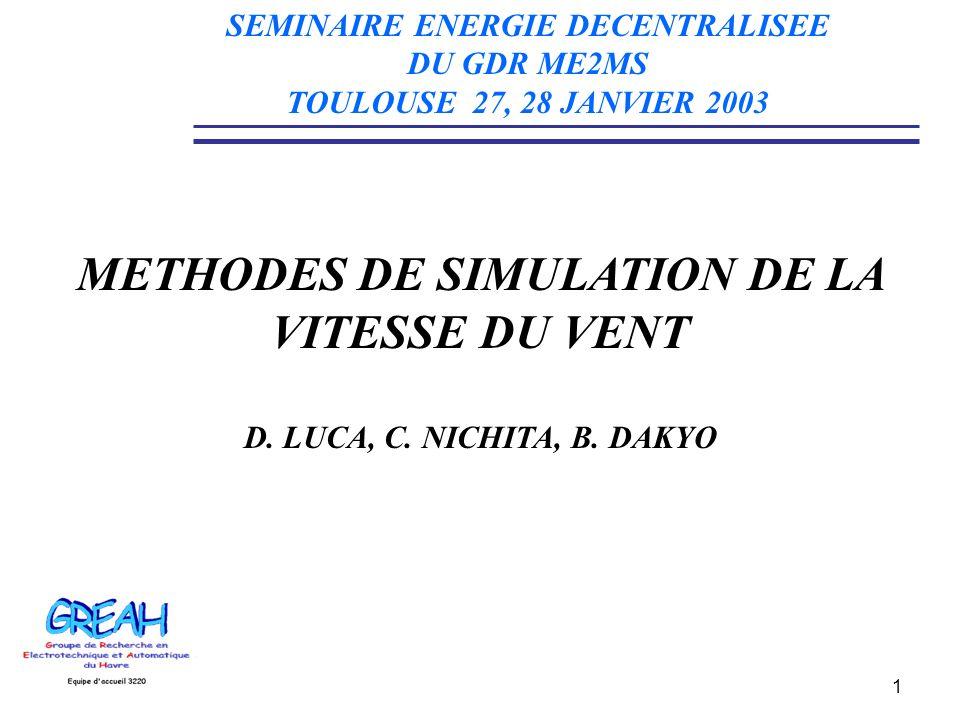 2 METHODES DE SIMULATION DE LA VITESSE DU VENT PLAN DE LEXPOSE INTRODUCTION - Modélisation du vent - Simulateur électromécanique de turbine éolienne METHODES DE SIMULATION DE LA VITESSE DU VENT - Filtrage du bruit blanc - Discrétisation du spectre - Utilisation dun filtre non rationnel de type von Karmann - Utilisation dun filtre rationnel CONCLUSIONS SEMINAIRE ENERGIE DECENTRALISEE DU GDR ME2MS TOULOUSE 27, 28 JANVIER 2003