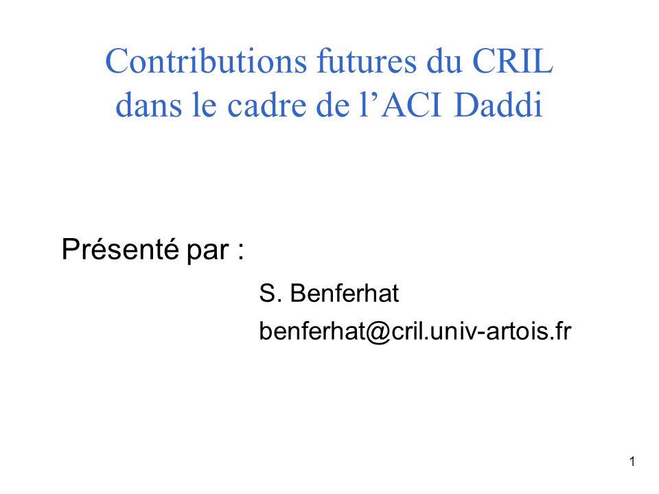 2 Contributions futures du CRIL dans le cadre de lACI Daddi Complémentarité –« Comportementale/signature » –Réseaux bayésiens (RB) / arbres de décision (AD) Extensions AD et RB Vers la décision et le diagnostic