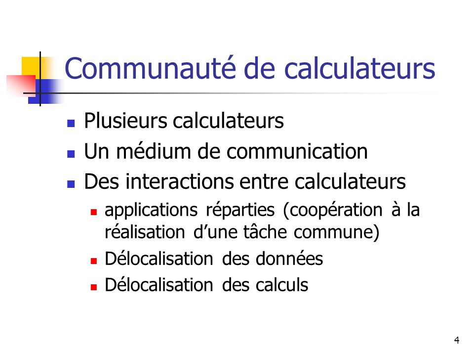 4 Communauté de calculateurs Plusieurs calculateurs Un médium de communication Des interactions entre calculateurs applications réparties (coopération