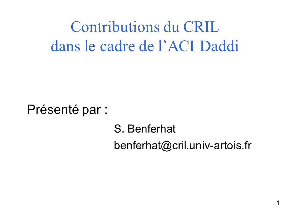 1 Contributions du CRIL dans le cadre de lACI Daddi Présenté par : S. Benferhat benferhat@cril.univ-artois.fr