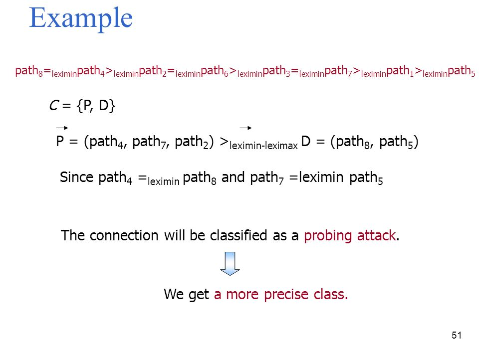 51 Example C = {P, D} P = (path 4, path 7, path 2 ) > leximin-leximax D = (path 8, path 5 ) Since path 4 = leximin path 8 and path 7 =leximin path 5 The connection will be classified as a probing attack.