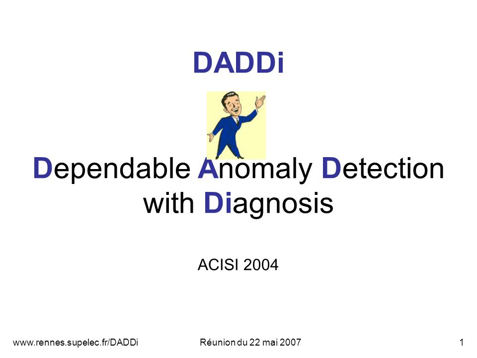 du 22 mai DADDi Dependable Anomaly Detection with Diagnosis ACISI 2004