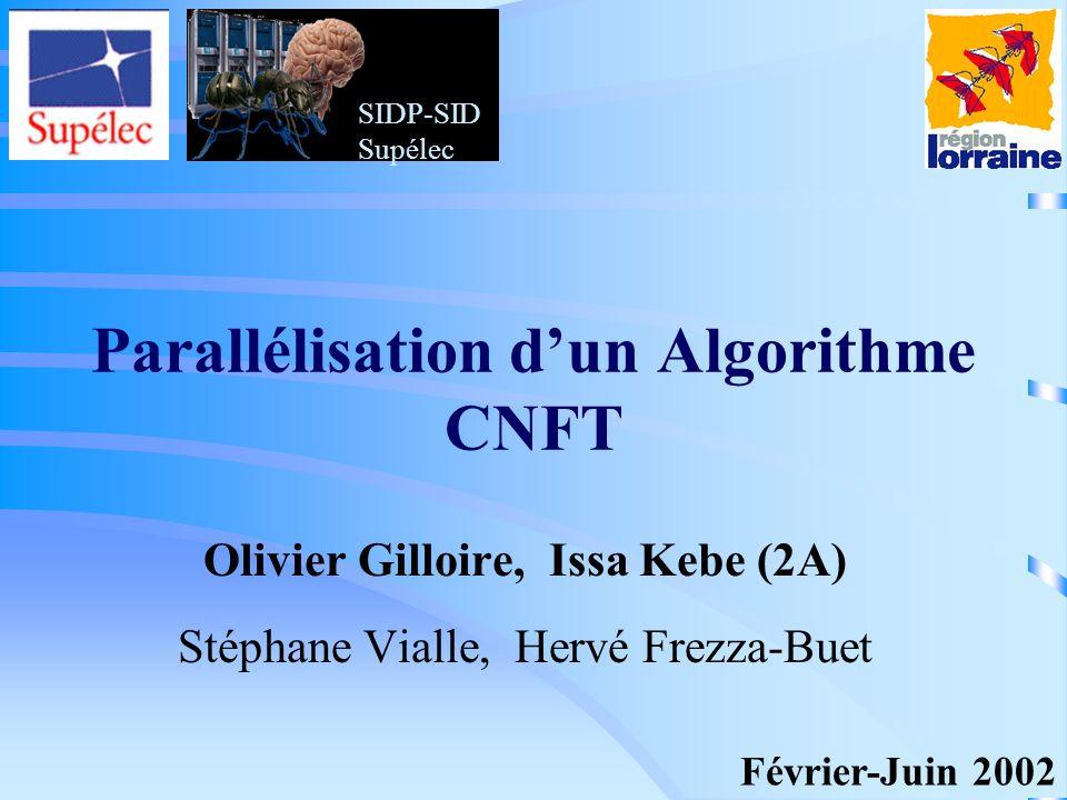 Parallélisation dun Algorithme CNFT Olivier Gilloire, Issa Kebe (2A) Stéphane Vialle, Hervé Frezza-Buet Février-Juin 2002 SIDP-SID Supélec
