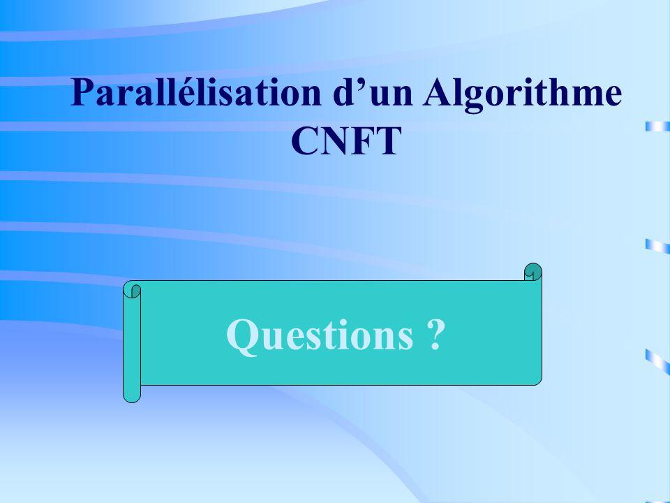 Parallélisation dun Algorithme CNFT Questions ?