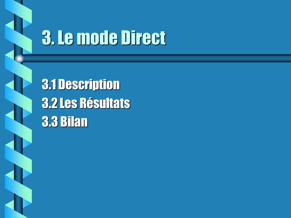 3. Le mode Direct 3.1 Description 3.2 Les Résultats 3.3 Bilan