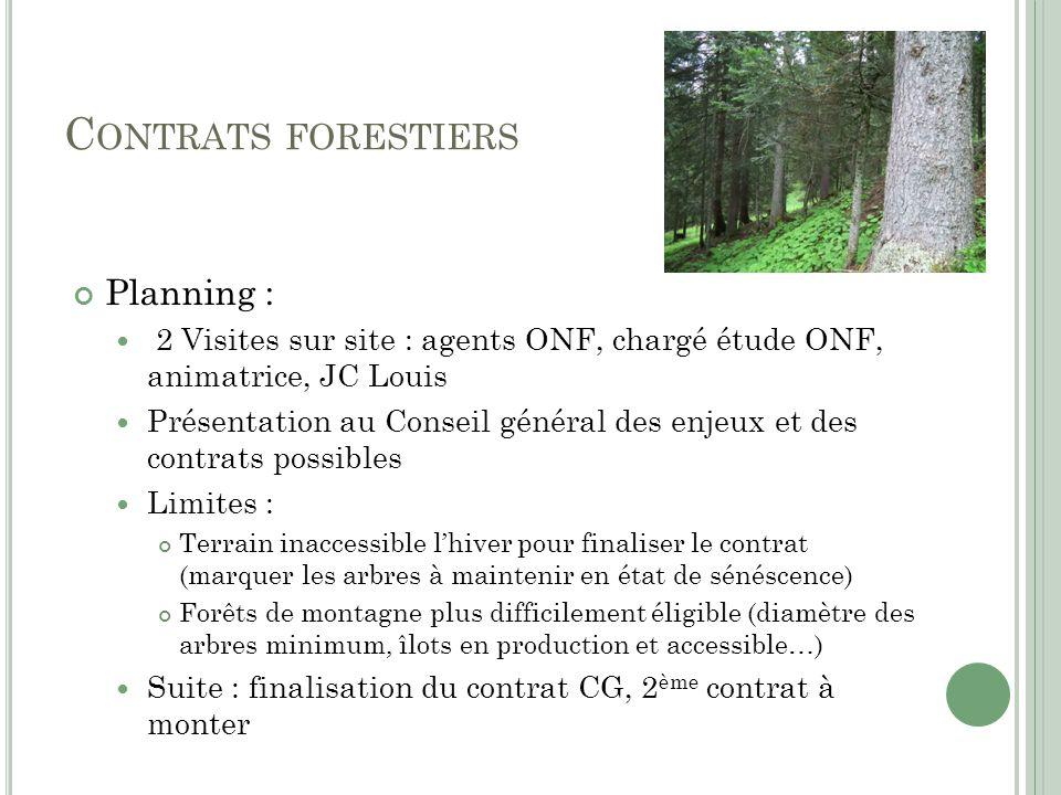 C ONTRATS FORESTIERS Planning : 2 Visites sur site : agents ONF, chargé étude ONF, animatrice, JC Louis Présentation au Conseil général des enjeux et