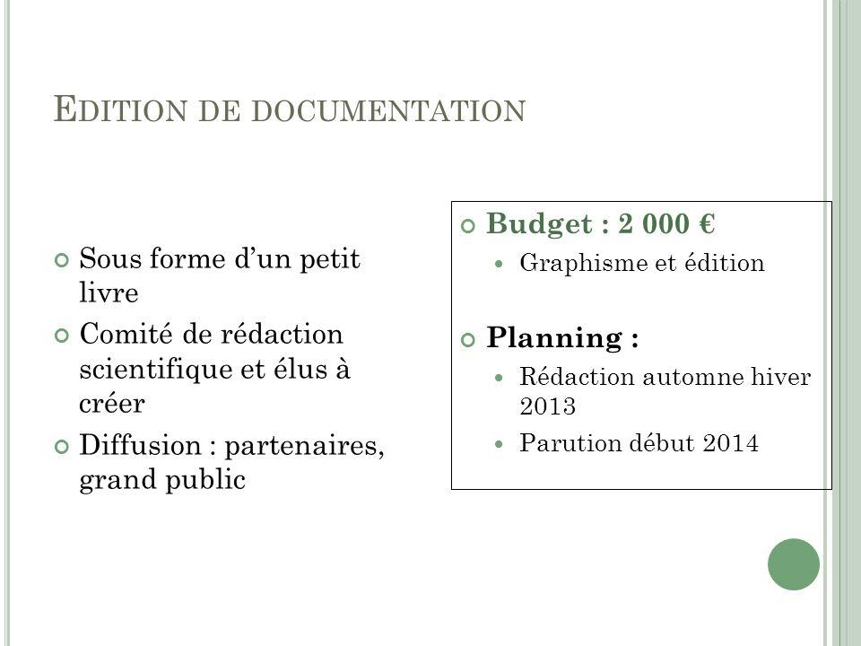 E DITION DE DOCUMENTATION Sous forme dun petit livre Comité de rédaction scientifique et élus à créer Diffusion : partenaires, grand public Budget : 2