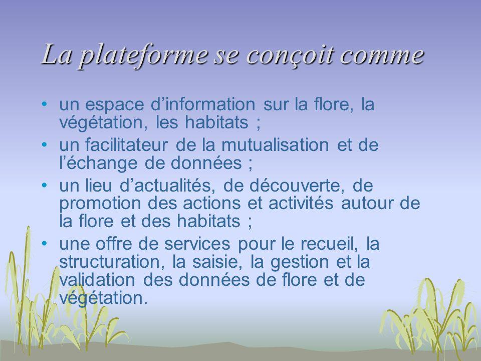 La plateforme se conçoit comme un espace dinformation sur la flore, la végétation, les habitats ; un facilitateur de la mutualisation et de léchange d