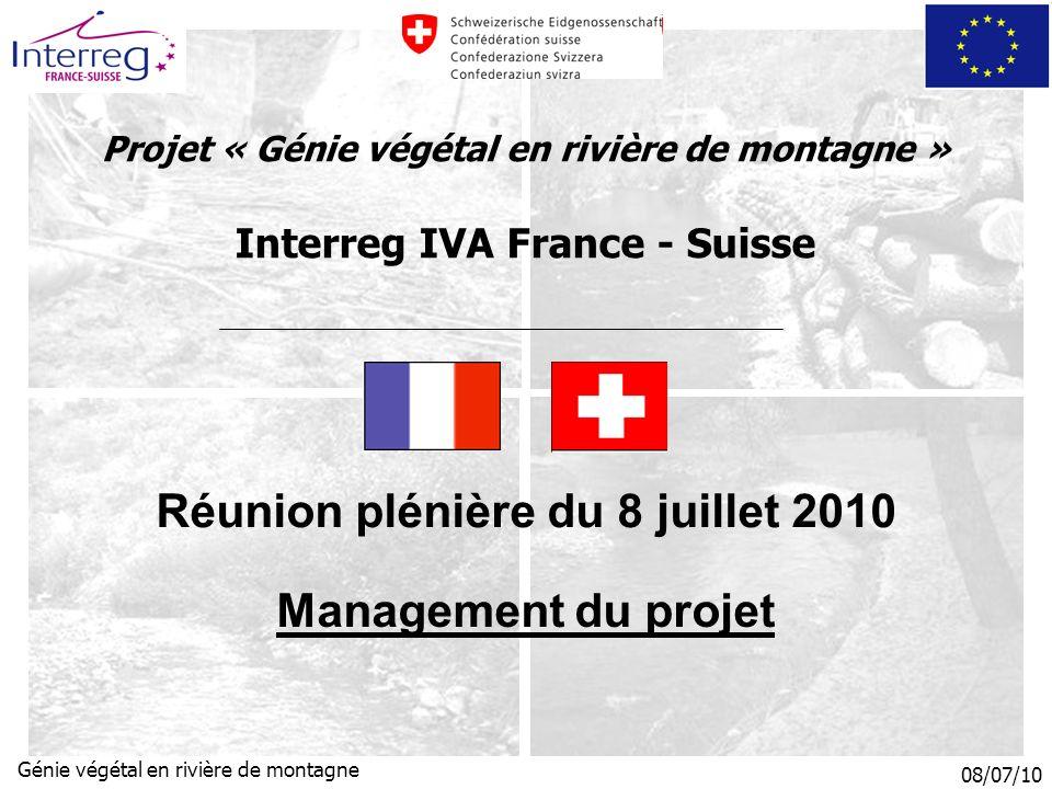08/07/10 Génie végétal en rivière de montagne Projet « Génie végétal en rivière de montagne » Interreg IVA France - Suisse Réunion plénière du 8 juillet 2010 Management du projet