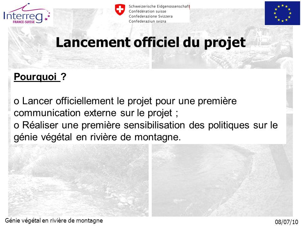 08/07/10 Génie végétal en rivière de montagne Lancement officiel du projet Pourquoi .