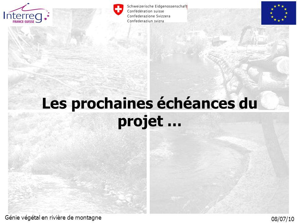 08/07/10 Génie végétal en rivière de montagne Les prochaines échéances du projet …