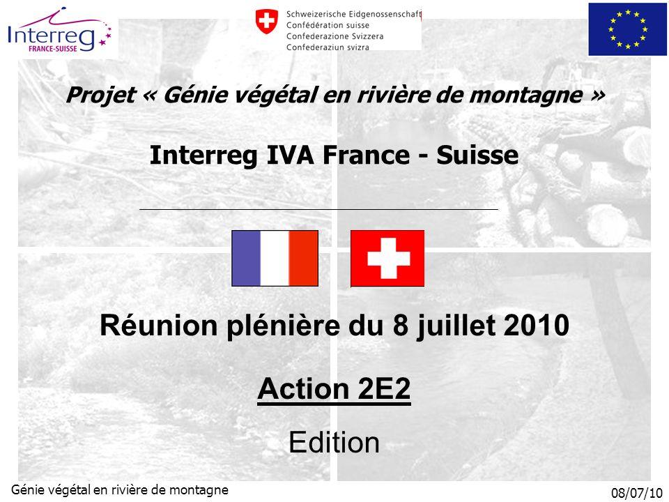08/07/10 Génie végétal en rivière de montagne Projet « Génie végétal en rivière de montagne » Interreg IVA France - Suisse Réunion plénière du 8 juillet 2010 Action 2E2 Edition