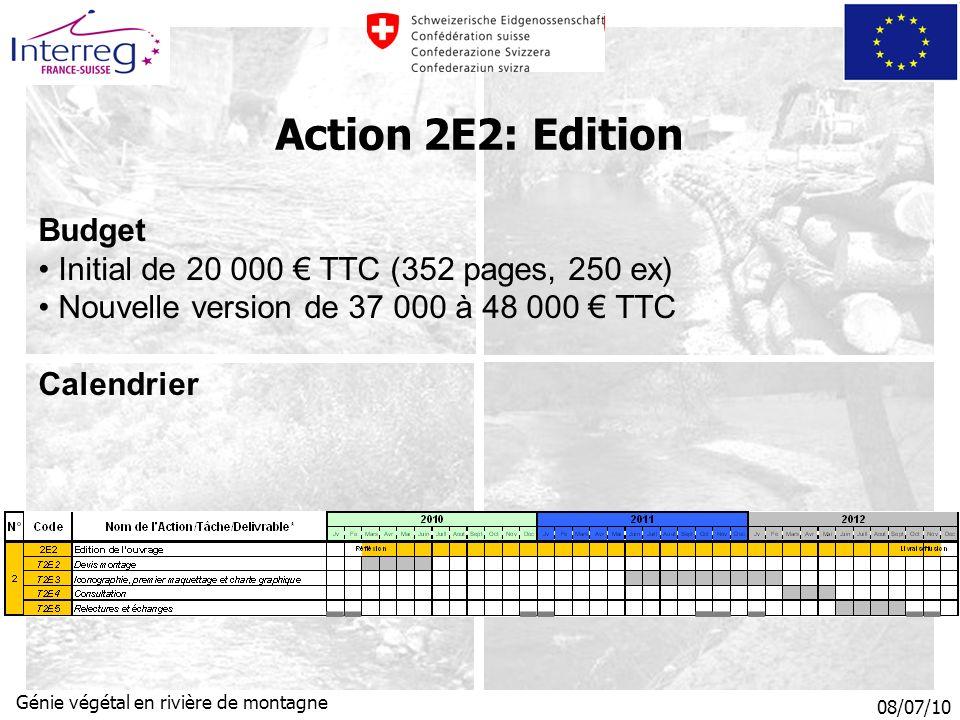 08/07/10 Génie végétal en rivière de montagne Budget Initial de 20 000 TTC (352 pages, 250 ex) Nouvelle version de 37 000 à 48 000 TTC Calendrier Action 2E2: Edition
