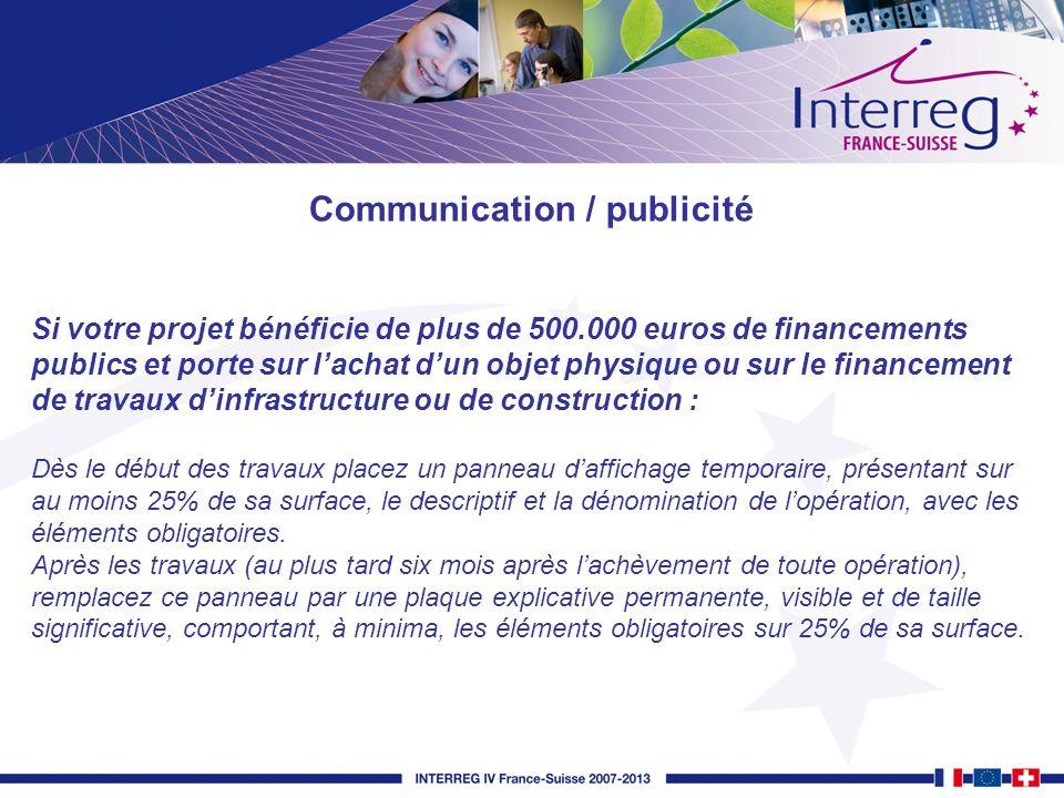 Communication / publicité Si votre projet bénéficie de plus de 500.000 euros de financements publics et porte sur lachat dun objet physique ou sur le