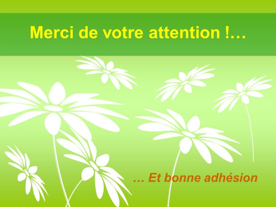 Merci de votre attention !… … Et bonne adhésion
