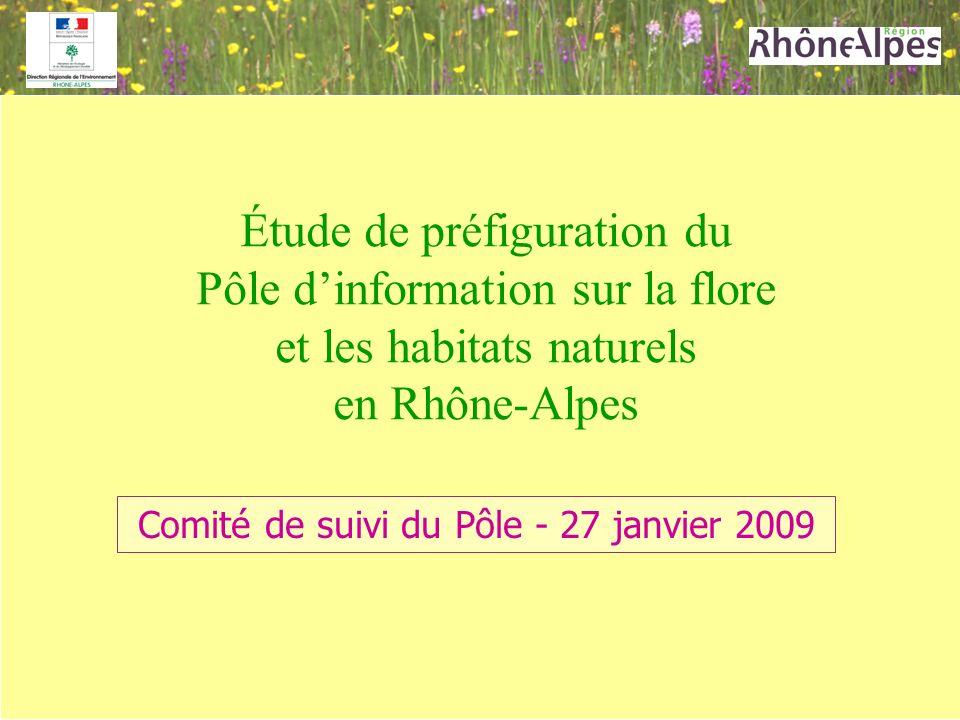 Étude de préfiguration du Pôle dinformation sur la flore et les habitats naturels en Rhône-Alpes Comité de suivi du Pôle - 27 janvier 2009