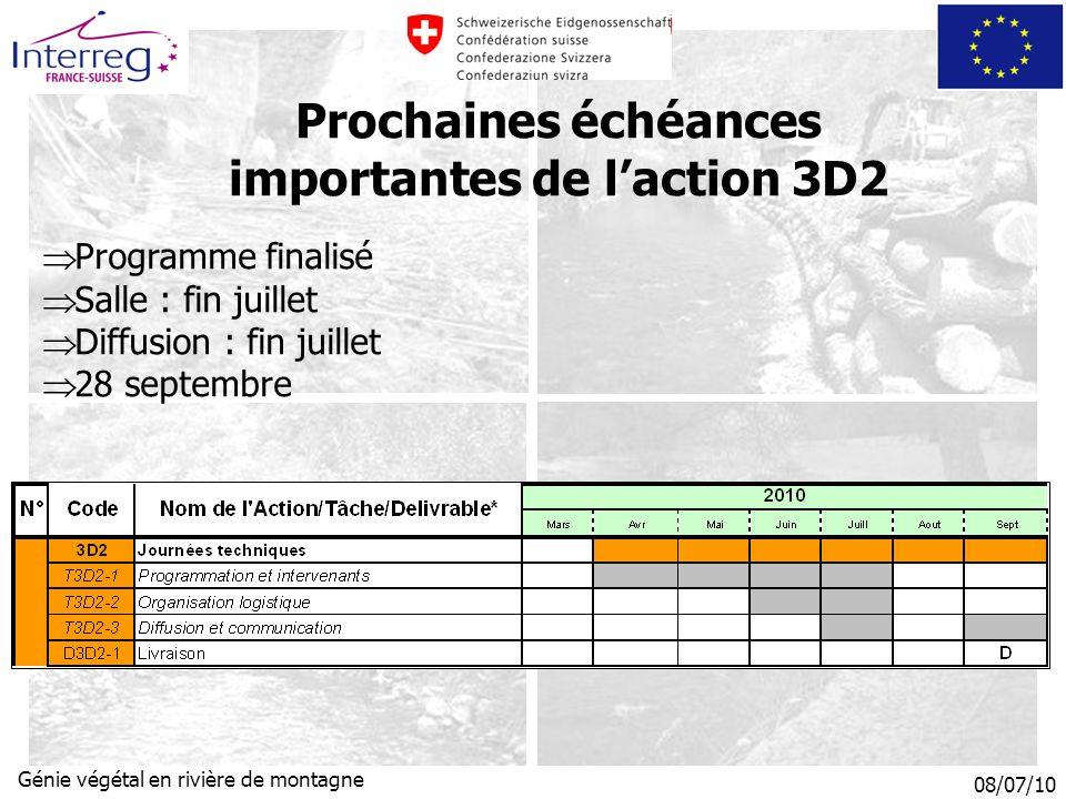 08/07/10 Génie végétal en rivière de montagne Prochaines échéances importantes de laction 3D2 Programme finalisé Salle : fin juillet Diffusion : fin juillet 28 septembre