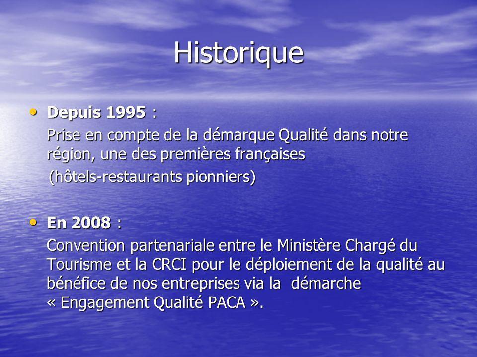 Historique Depuis 1995 : Depuis 1995 : Prise en compte de la démarque Qualité dans notre région, une des premières françaises (hôtels-restaurants pion