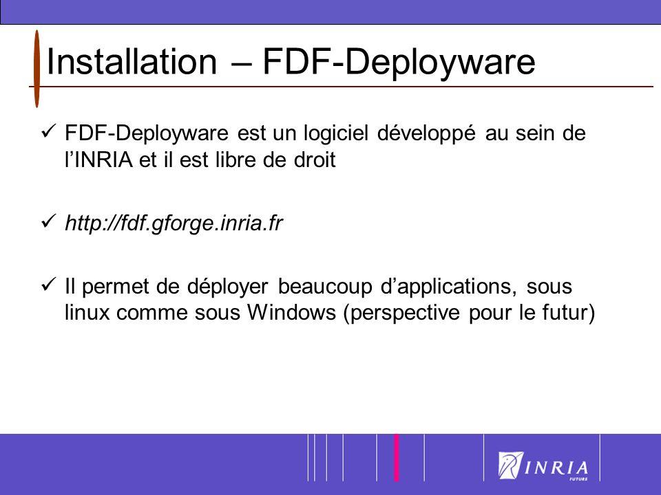 Installation – FDF-Deployware FDF-Deployware est un logiciel développé au sein de lINRIA et il est libre de droit http://fdf.gforge.inria.fr Il permet de déployer beaucoup dapplications, sous linux comme sous Windows (perspective pour le futur)