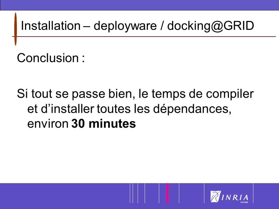 Installation – deployware / docking@GRID Conclusion : Si tout se passe bien, le temps de compiler et dinstaller toutes les dépendances, environ 30 minutes