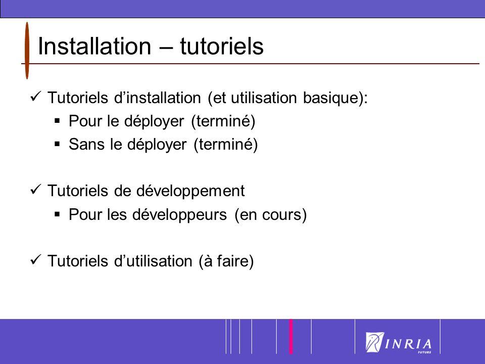 Installation – tutoriels Tutoriels dinstallation (et utilisation basique): Pour le déployer (terminé) Sans le déployer (terminé) Tutoriels de développement Pour les développeurs (en cours) Tutoriels dutilisation (à faire)