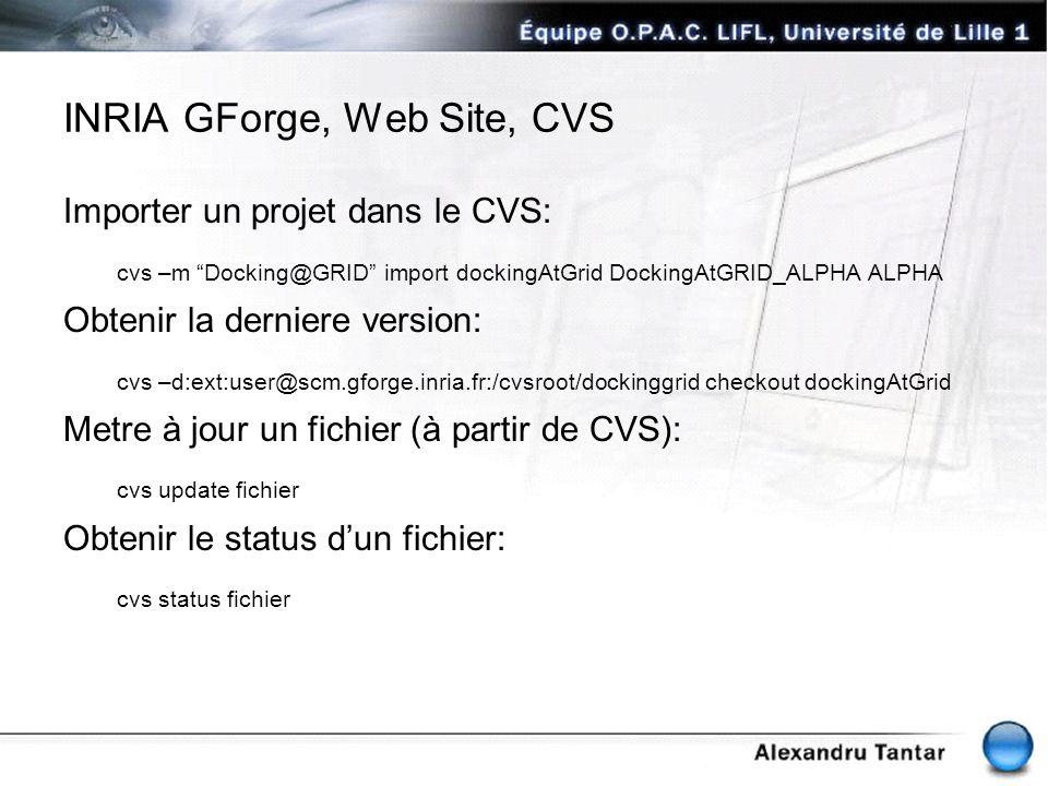 INRIA GForge, Web Site, CVS Importer un projet dans le CVS: cvs –m Docking@GRID import dockingAtGrid DockingAtGRID_ALPHA ALPHA Obtenir la derniere ver
