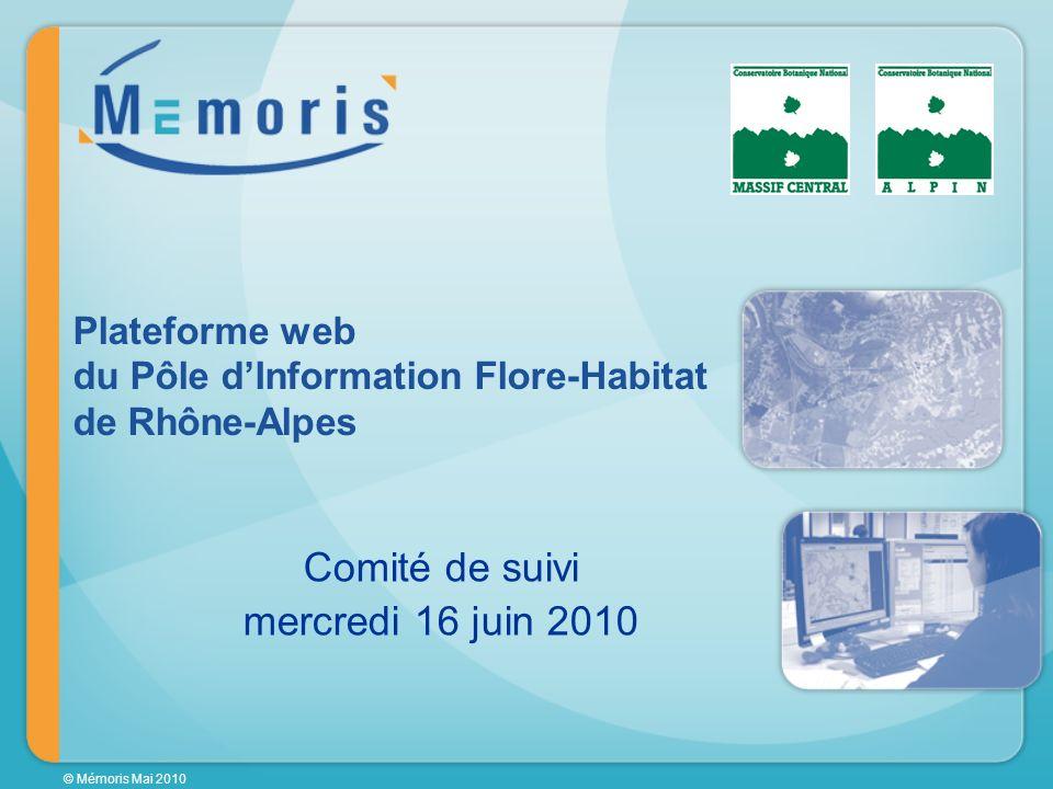 © Mémoris Mai 2010 Comité de suivi mercredi 16 juin 2010 Plateforme web du Pôle dInformation Flore-Habitat de Rhône-Alpes
