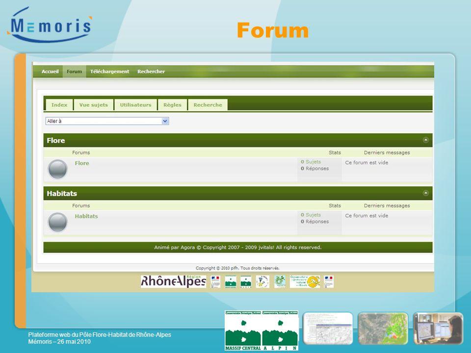 Plateforme web du Pôle Flore-Habitat de Rhône-Alpes Mémoris – 26 mai 2010 Forum