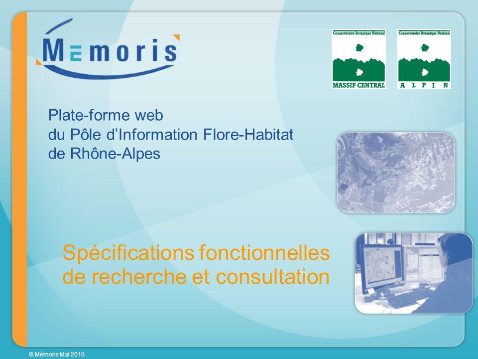 © Mémoris Mai 2010 Spécifications fonctionnelles de recherche et consultation Plate-forme web du Pôle dInformation Flore-Habitat de Rhône-Alpes