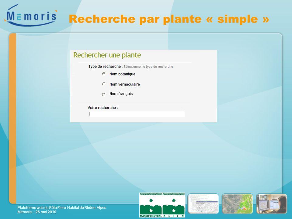 Plateforme web du Pôle Flore-Habitat de Rhône-Alpes Mémoris – 26 mai 2010 Recherche par plante « simple »