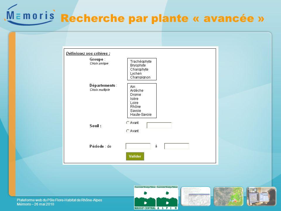 Plateforme web du Pôle Flore-Habitat de Rhône-Alpes Mémoris – 26 mai 2010 Recherche par plante « avancée »