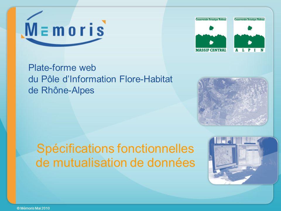 © Mémoris Mai 2010 Spécifications fonctionnelles de mutualisation de données Plate-forme web du Pôle dInformation Flore-Habitat de Rhône-Alpes