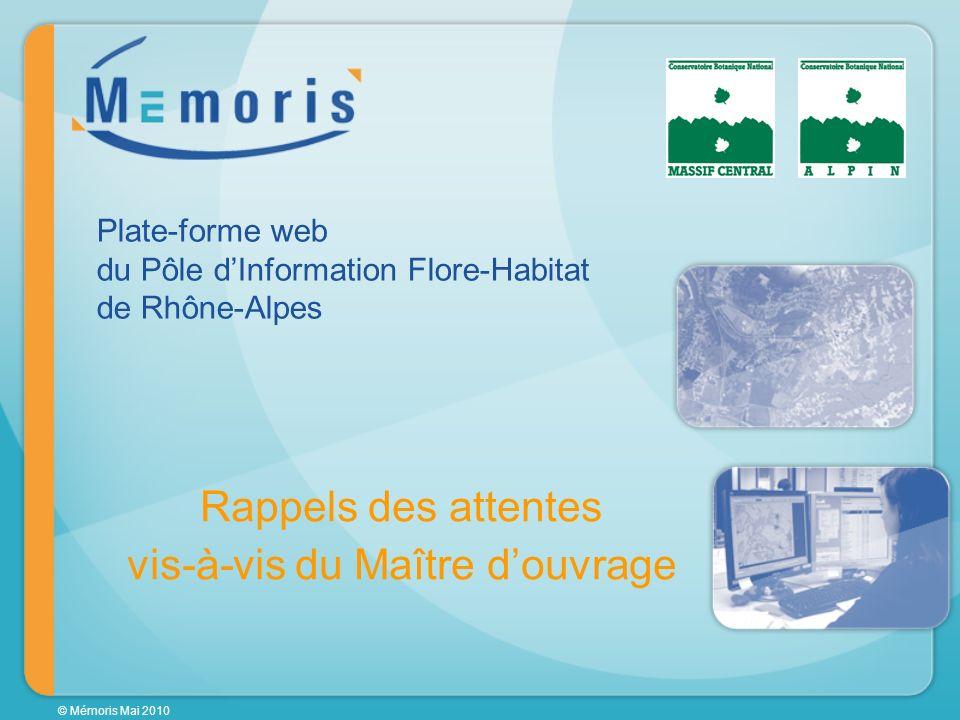 © Mémoris Mai 2010 Rappels des attentes vis-à-vis du Maître douvrage Plate-forme web du Pôle dInformation Flore-Habitat de Rhône-Alpes