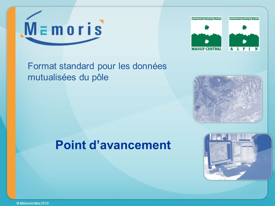 © Mémoris Mai 2010 Point davancement Format standard pour les données mutualisées du pôle
