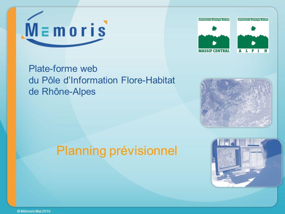 © Mémoris Mai 2010 Planning prévisionnel Plate-forme web du Pôle dInformation Flore-Habitat de Rhône-Alpes