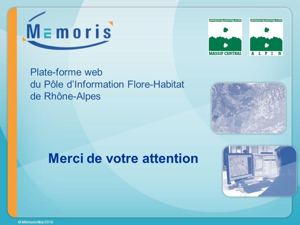 © Mémoris Mai 2010 Merci de votre attention Plate-forme web du Pôle dInformation Flore-Habitat de Rhône-Alpes