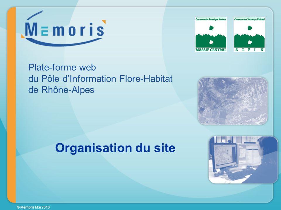 © Mémoris Mai 2010 Organisation du site Plate-forme web du Pôle dInformation Flore-Habitat de Rhône-Alpes