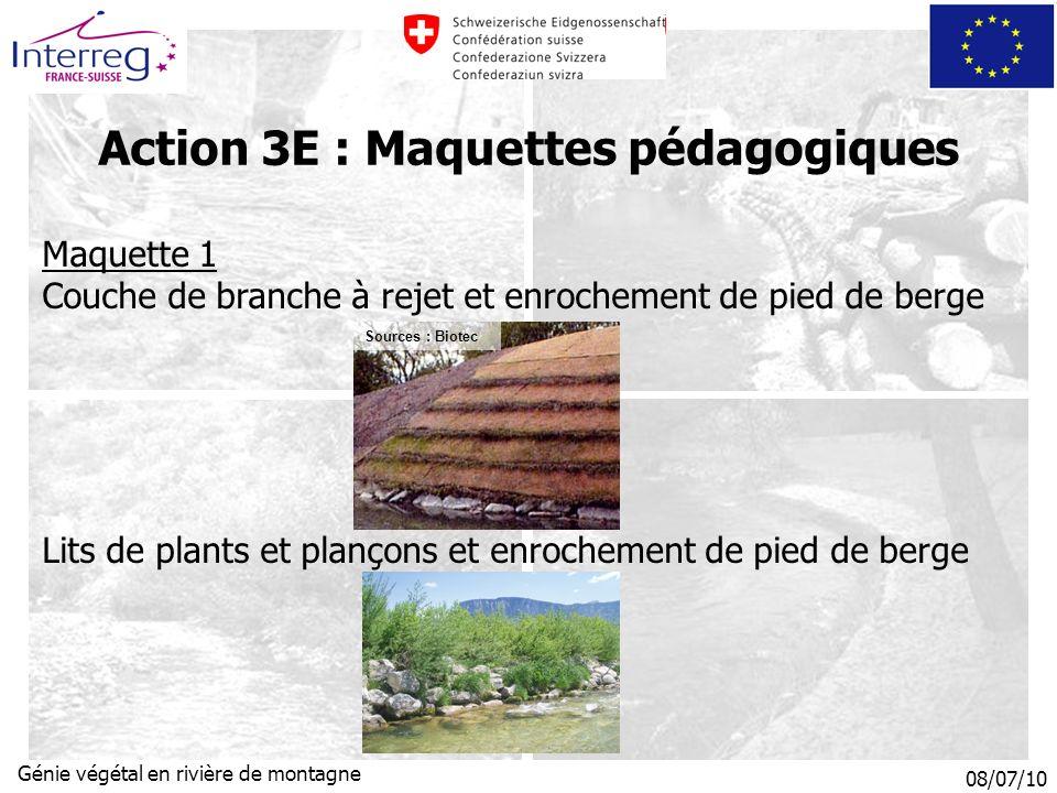 08/07/10 Génie végétal en rivière de montagne Maquette 1 Couche de branche à rejet et enrochement de pied de berge Lits de plants et plançons et enrochement de pied de berge Action 3E : Maquettes pédagogiques Sources : Biotec