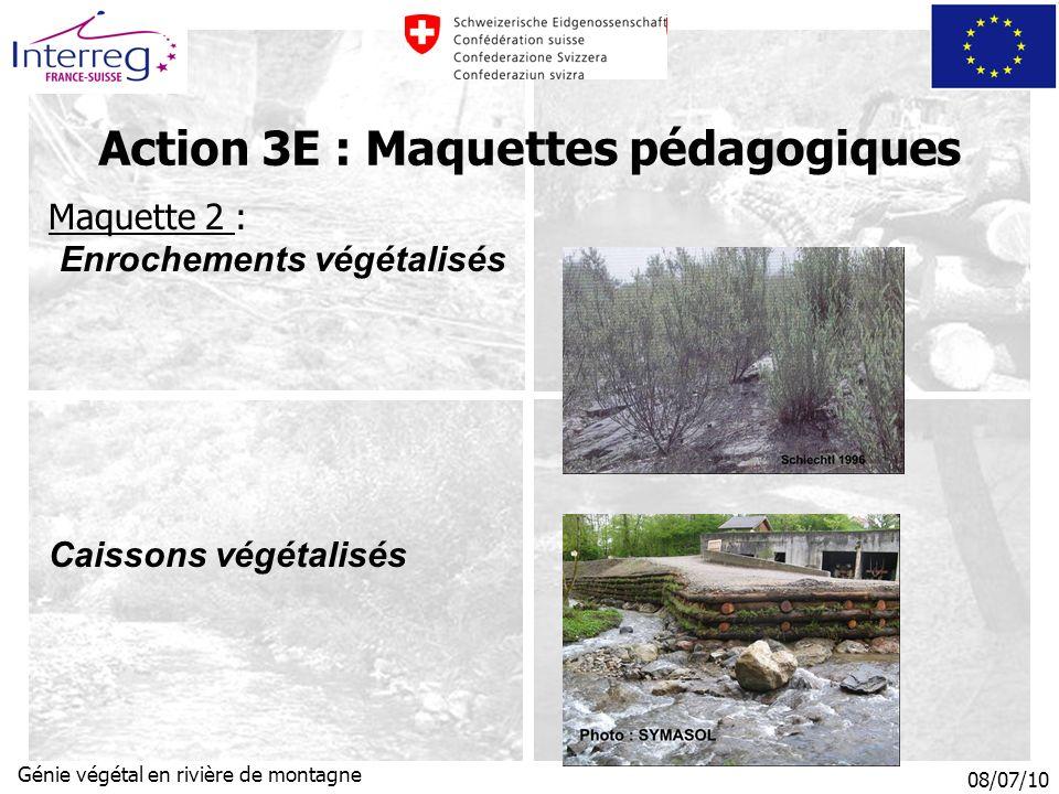 08/07/10 Génie végétal en rivière de montagne Maquette 2 : Enrochements végétalisés Caissons végétalisés Action 3E : Maquettes pédagogiques