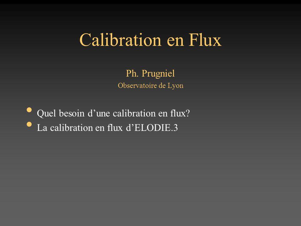 Calibration en Flux Ph.Prugniel Observatoire de Lyon Quel besoin dune calibration en flux.