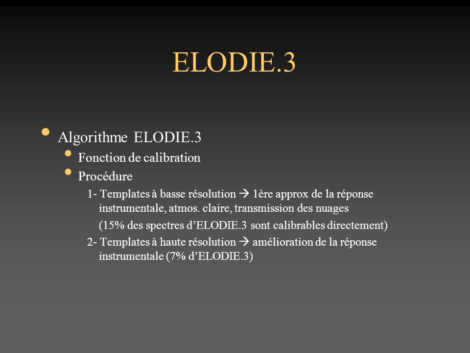 ELODIE.3 Algorithme ELODIE.3 Fonction de calibration Procédure 1- Templates à basse résolution 1ère approx de la réponse instrumentale, atmos.
