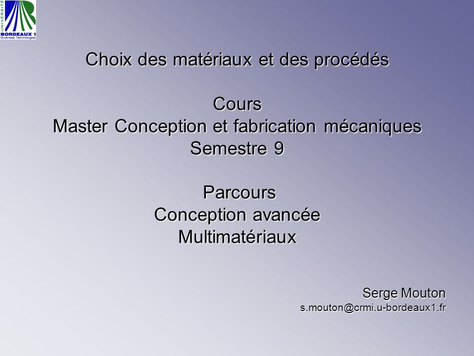Sélection des procédés Relations procédés/matériaux Procédés de mise en œuvre des matériaux.