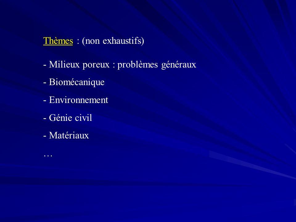 Thèmes Thèmes : (non exhaustifs) - Milieux poreux : problèmes généraux - Biomécanique - Environnement - Génie civil - Matériaux …