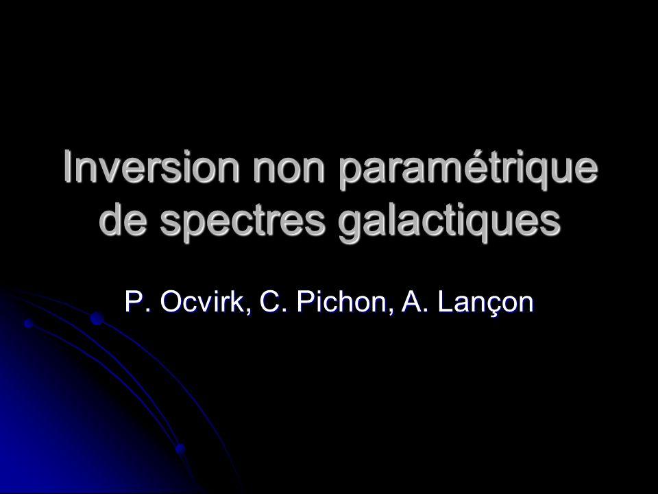 Inversion non paramétrique de spectres galactiques P. Ocvirk, C. Pichon, A. Lançon