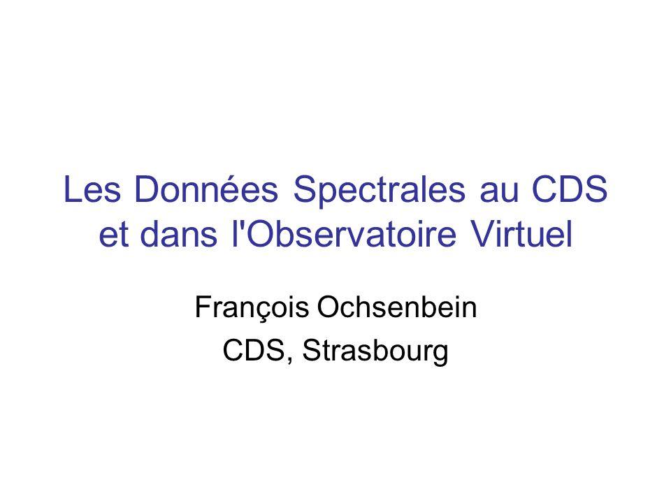 Les Données Spectrales au CDS et dans l Observatoire Virtuel François Ochsenbein CDS, Strasbourg