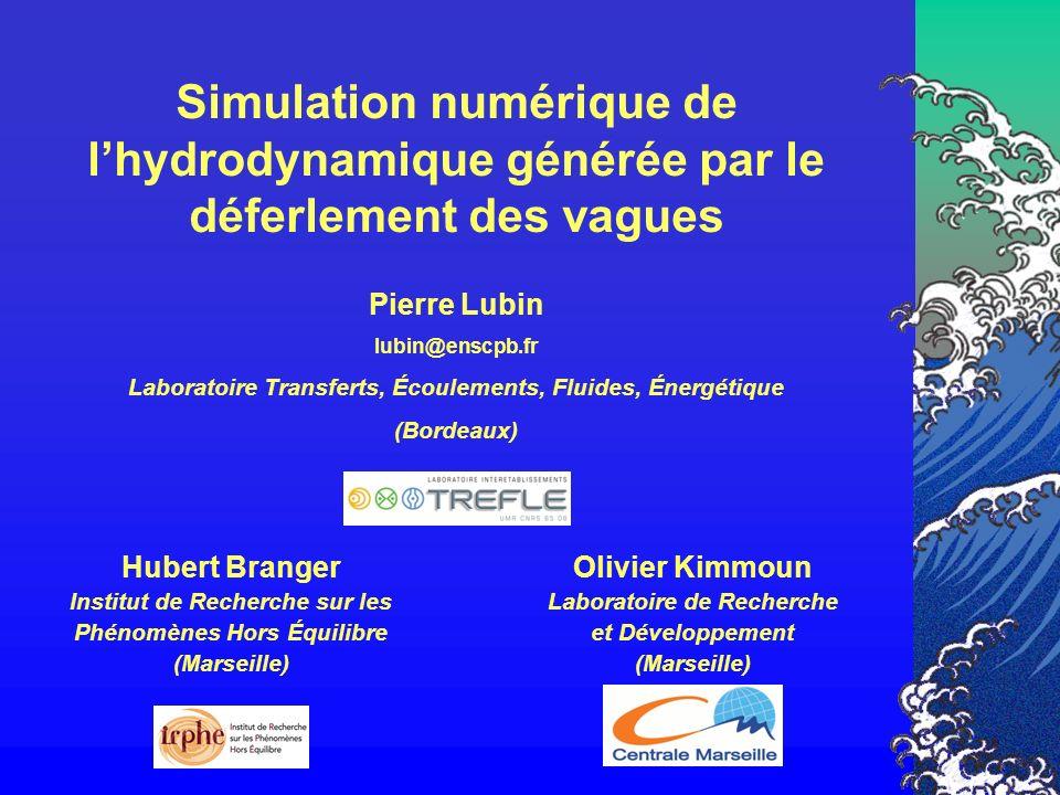 Simulation numérique de lhydrodynamique générée par le déferlement des vagues Hubert Branger Institut de Recherche sur les Phénomènes Hors Équilibre (