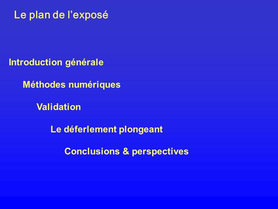 Le plan de lexposé Introduction générale Méthodes numériques Validation Le déferlement plongeant Conclusions & perspectives