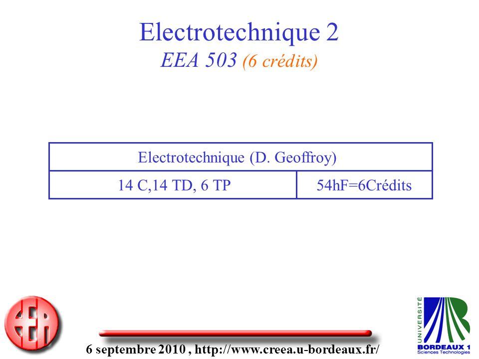 6 septembre 2010, http://www.creea.u-bordeaux.fr/ Electrotechnique 2 EEA 503 (6 crédits) 14 C,14 TD, 6 TP Electrotechnique (D. Geoffroy) 54hF=6Crédits