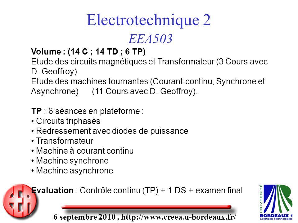 6 septembre 2010, http://www.creea.u-bordeaux.fr/ Electrotechnique 2 EEA503 Volume : (14 C ; 14 TD ; 6 TP) Etude des circuits magnétiques et Transformateur (3 Cours avec D.