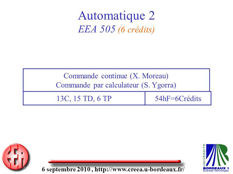 6 septembre 2010, http://www.creea.u-bordeaux.fr/ Automatique 2 EEA 505 (6 crédits) 13C, 15 TD, 6 TP Commande continue (X.